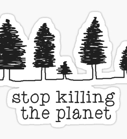'Stop Killing The Planet' Sketch Print Sticker