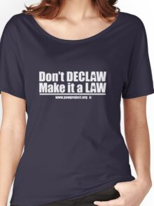 Don't Declaw Make it a Law! Women's Relaxed Fit T-Shirt