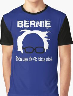 Bernie Because F#%k Th*s Shit Graphic T-Shirt