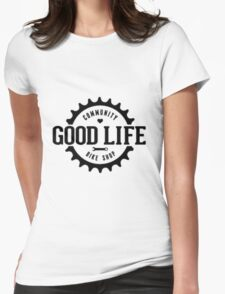 Good life Womens Fitted T-Shirt