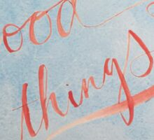 """""""good things"""" watercolor lettering Sticker"""