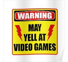Warning! May yell at videogames. Poster