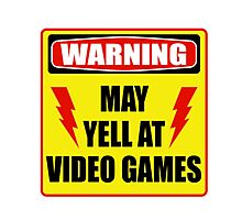 Warning! May yell at videogames. Photographic Print