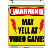 Warning! May yell at videogames. iPad Case/Skin