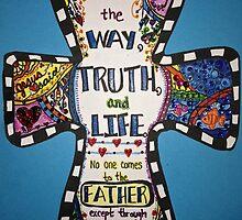 I am the Way the Truth and the Life John 14:6 ~KBT by Kara Thomas