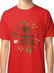 99 problems but protein ain't one Classic T-Shirt