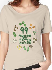99 problems but protein ain't one Women's Relaxed Fit T-Shirt