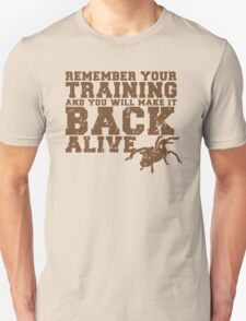Remember your training and you will make it back alive Unisex T-Shirt