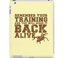 Remember your training and you will make it back alive iPad Case/Skin