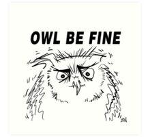 Owl Be Fine - Owl Design Art Print