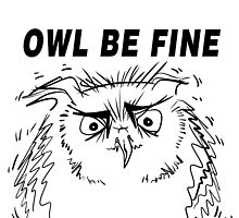 Owl Be Fine - Owl Design by Vincent J. Newman