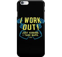 I WORK OUT! JUST KIDDING. I TAKE NAPS iPhone Case/Skin