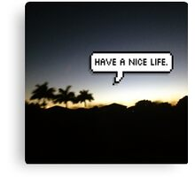 HAVE A NICE LIFE. Canvas Print