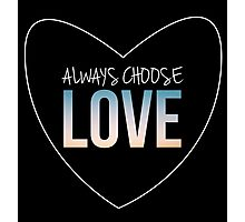 Always Choose Love Photographic Print