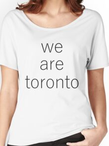 WE ARE TORONTO Women's Relaxed Fit T-Shirt