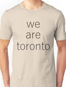 WE ARE TORONTO Unisex T-Shirt