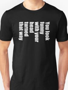 When Your Head Turned Funny Men's T-Shirt T-Shirt