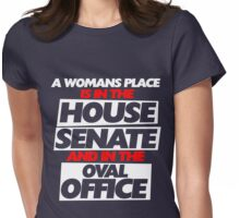 A woman's place is in the house senate and oval office  Womens Fitted T-Shirt