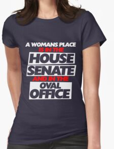 A woman's place is in the house senate and oval office  T-Shirt