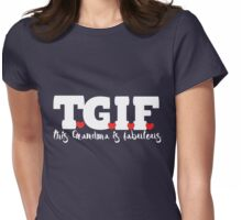 TGIF this Grandma is fabulous  Womens Fitted T-Shirt