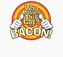 Bacon loves you too Unisex T-Shirt