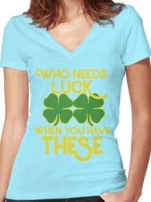 Who needs luck when you have these funny st patricks day  Women's Fitted V-Neck T-Shirt