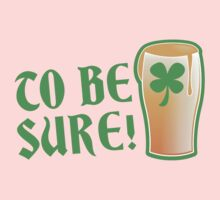 To be sure! Green beer drinking pub St Patricks Kids Clothes
