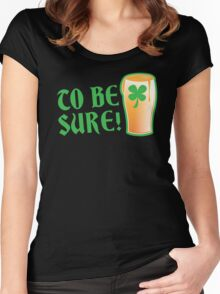 To be sure! Green beer drinking pub St Patricks Women's Fitted Scoop T-Shirt