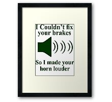 I Couldn't fix your brakes So I Made your Horn Louder Framed Print