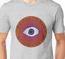 Question The Man While You Still Can Unisex T-Shirt