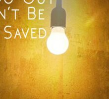 Lights Go Out and I Can't Be Saved Sticker