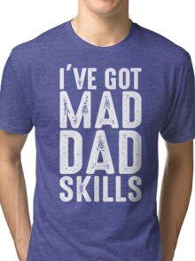 I've Got Mad Dad Skills  Tri-blend T-Shirt