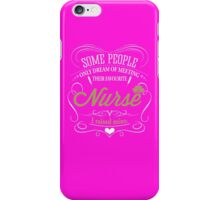 Some people only dream of meeting their favourite nurse. I raised mine. iPhone Case/Skin