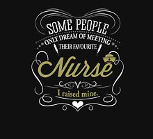 Some people only dream of meeting their favourite nurse. I raised mine. Womens Fitted T-Shirt