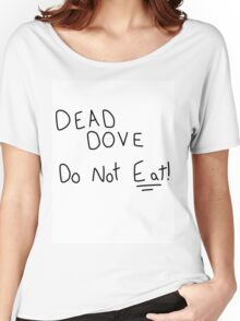 Dead Dove Do Not Eat!! Women's Relaxed Fit T-Shirt