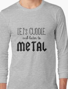 LET'S CUDDLE and listen to Metal  Long Sleeve T-Shirt