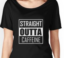 STRAIGHT OUTTA CAFFEINE Women's Relaxed Fit T-Shirt