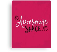 Awesome Sauce Funny Quote Canvas Print