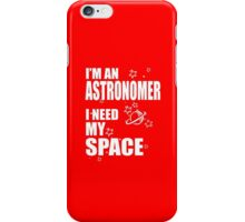 I'M AN ASTRONOMER I NEED MY SPACE iPhone Case/Skin