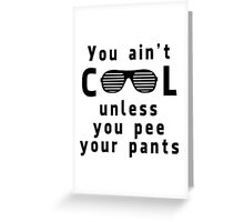 Ain't cool unless pee pants Greeting Card