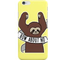 "Feminist Sloth ""How About No"" iPhone Case/Skin"