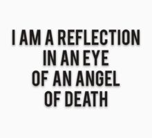 I AM A REFLECTION IN AN EYE OF AN ANGEL OF DEATH by Musclemaniac
