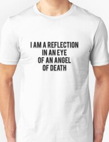 I AM A REFLECTION IN AN EYE OF AN ANGEL OF DEATH T-Shirt