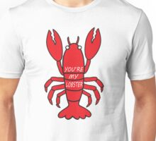 You're My Lobster Unisex T-Shirt