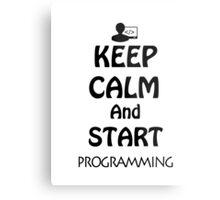 KEEP CALM AND START PROGRAMMING Metal Print