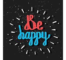 Be Happy. Inspirational quote. Hand drawn lettering Photographic Print