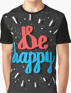 Be Happy. Inspirational quote. Hand drawn lettering Graphic T-Shirt