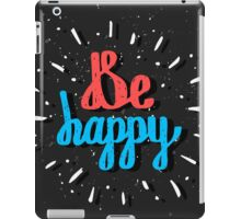 Be Happy. Inspirational quote. Hand drawn lettering iPad Case/Skin