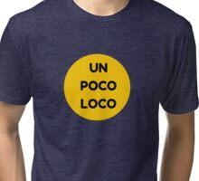 Un Poco Loco Tri-blend T-Shirt
