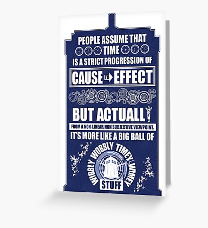 Doctor Who - Blink - People assume that time is a strict progression of cause to effect Greeting Card